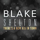 There's A New Kid In Town by Blake Shelton