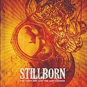 The First Day and the Last Chance by Stillborn