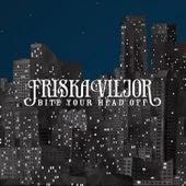 Bite Your Head Off by Friska Viljor