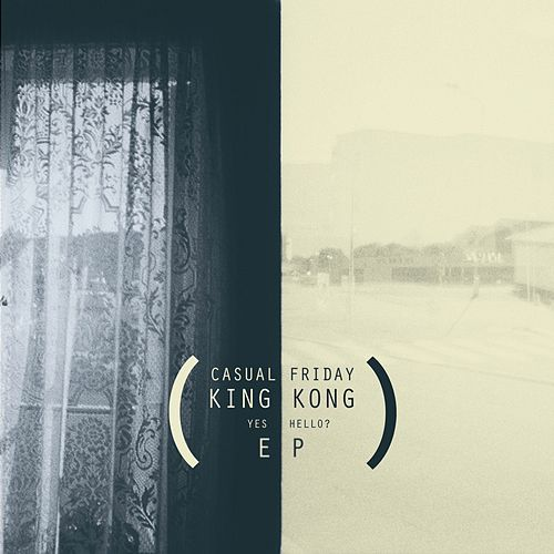 King Kong (Yes Hello?) EP by Casual Friday