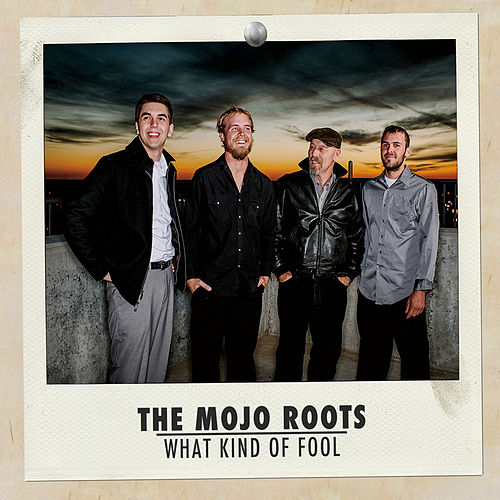 What Kind of Fool by The Mojo Roots