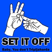 Baby You Don't Tripajaharda de Set It Off