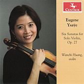 Ysaÿe: Six Sonatas for Solo Violin, Op. 27 by Wanchi Huang