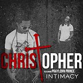 Intimacy (I Got to Have You) [feat. Praylonn Prince] by Christopher