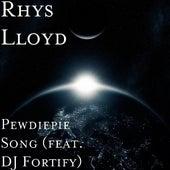 Pewdiepie Song (feat. DJ Fortify) by Rhys Lloyd