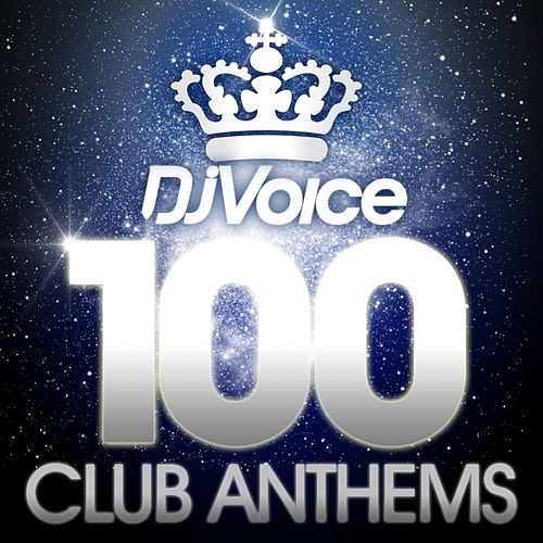 Dj Voice 100 Club Anthems by Various Artists
