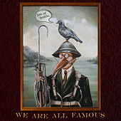 We Are All Famous by Jim of Seattle