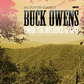 Under the Influence of Love - 50 Country Classics by Buck Owens