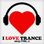 I Love Trance 2013, Vol. 1 by Various Artists