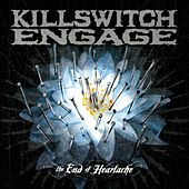 The End of Heartache by Killswitch Engage
