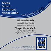 2010 Texas Music Educators Association (TMEA): Milam Minstrels & Yeager Honor Choir de Various Artists