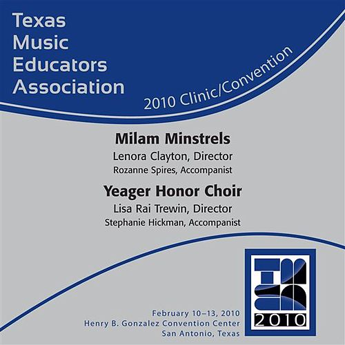 2010 Texas Music Educators Association (TMEA): Milam Minstrels & Yeager Honor Choir by Various Artists