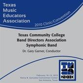 2010 Texas Music Educators Association (TMEA): Texas Community College Band Directors Association (TCCBDA) All-State Symphonic Band by Texas Community College Band Directors Association All-State Symphonic Band
