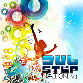Dubstep Nation Vol. 1 (Best of Top Electronic Dance Hits, Dub, Brostep, Electrostep, Psystep, Chillstep, Rave Anthems) by Various Artists