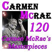 120 Carmen McRae's Masterpieces (Original Recordings Digitally Remastered) de Carmen McRae