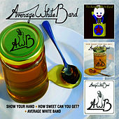Show Your Hand + How Sweet Can You Get? + Average White Band by Average White Band