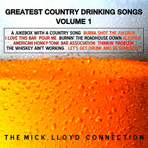 Greatest Country Drinking Songs, Volume 1 by The Mick Lloyd Connection