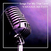 Songs For My True Love by Various Artists