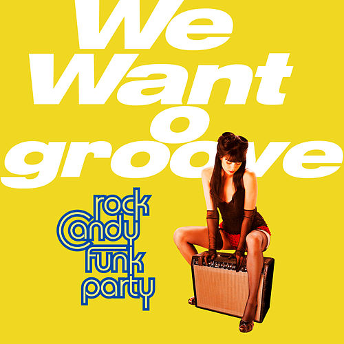 We Want Groove by Rock Candy Funk Party
