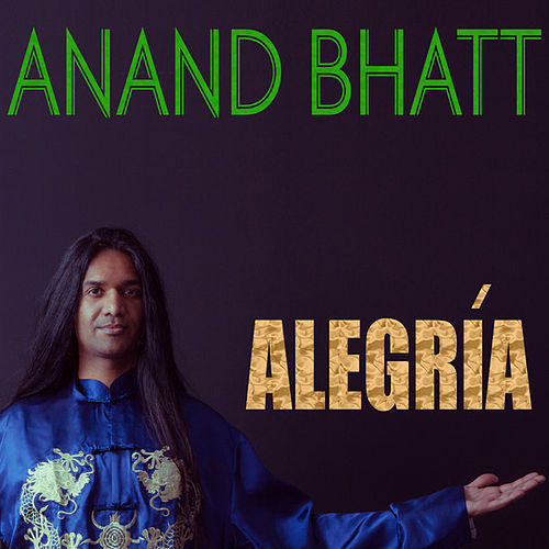 Alegría by Anand Bhatt