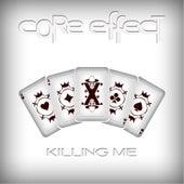 Killing Me by Core Effect