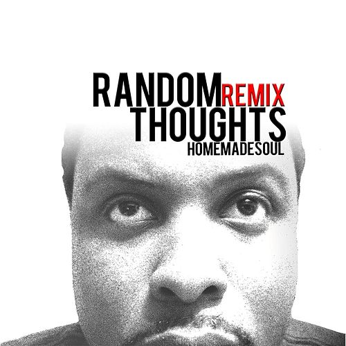 Random Thoughts (Homemade Soul Remix) by Homemade Soul
