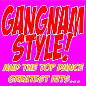 Gangnam Style! (And the Top Dance Greatest Hits...) de Various Artists
