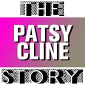 The Patsy Cline Story by Patsy Cline