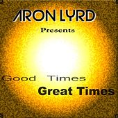 Good Times Great Times by Aron Lyrd