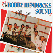 To All The Girls by Bobby Hendricks