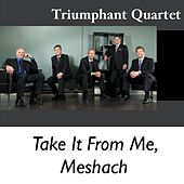 Take It from Me, Meshach by Triumphant Quartet