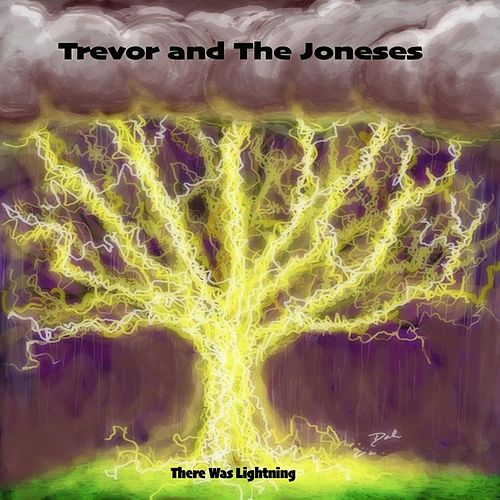 There Was Lightning by Trevor and the Joneses