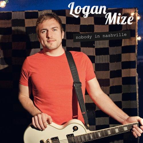 Nobody in Nashville by Logan Mize