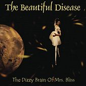 The Dizzy Brain of Mrs. Bliss by The Beautiful Disease