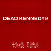 Live At The Deaf Club de Dead Kennedys
