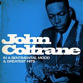 John Coltrane : In a Sentimental Mood and Greatest Hits (Remastered) by John Coltrane