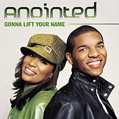 Gonna Lift Your Name by Anointed