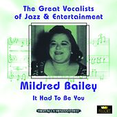 It Had to Be You (Great Vocalists of Jazz & Entertainment - Digitally Remastered) by Mildred Bailey