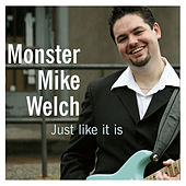 Just Like it is de Monster Mike Welch