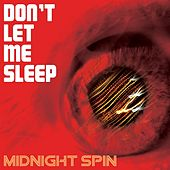 Don't Let Me Sleep by Midnight Spin
