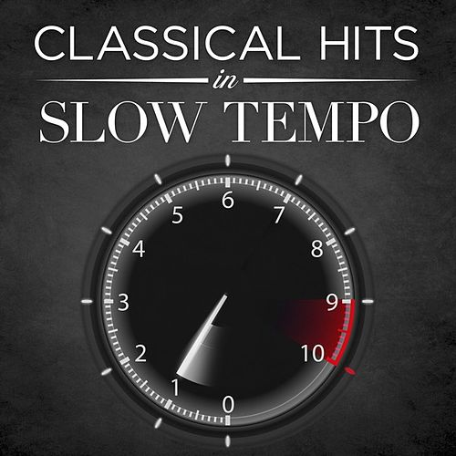 Classical Hits in Slow Tempo by Various Artists