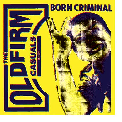 Born Criminal by The Old Firm Casuals