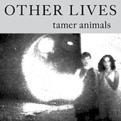 Tamer Animals by Other Lives