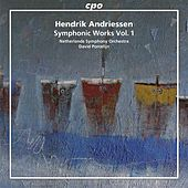 Hendrik Andriessen: Symphonic Works, Vol. 1 by The Netherlands Symphony Orchestra