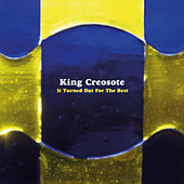 It Turned Out For The Best by King Creosote