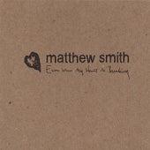 Even When My Heart Is Breaking by Matthew Smith