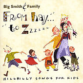 From Hay to Zzzzzz: Hillbilly Songs for Kids by Big Smith