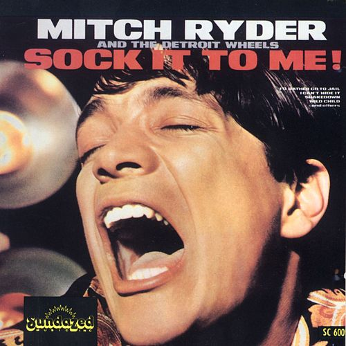 Sock It To Me! by Mitch Ryder and the Detroit Wheels