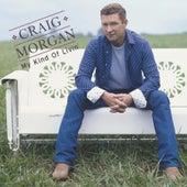 My Kind Of Livin' by Craig Morgan