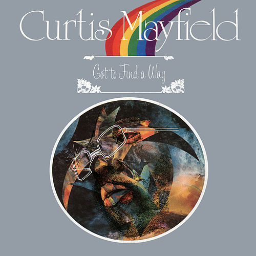 Got To Find A Way by Curtis Mayfield